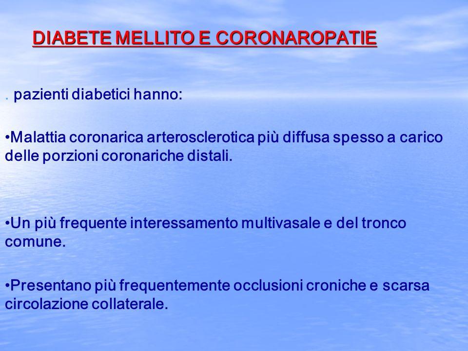 DIABETE MELLITO E CORONAROPATIE. pazienti diabetici hanno: Malattia coronarica arterosclerotica più diffusa spesso a carico delle porzioni coronariche