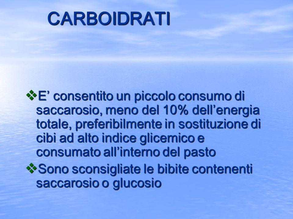 CARBOIDRATI v E consentito un piccolo consumo di saccarosio, meno del 10% dellenergia totale, preferibilmente in sostituzione di cibi ad alto indice g