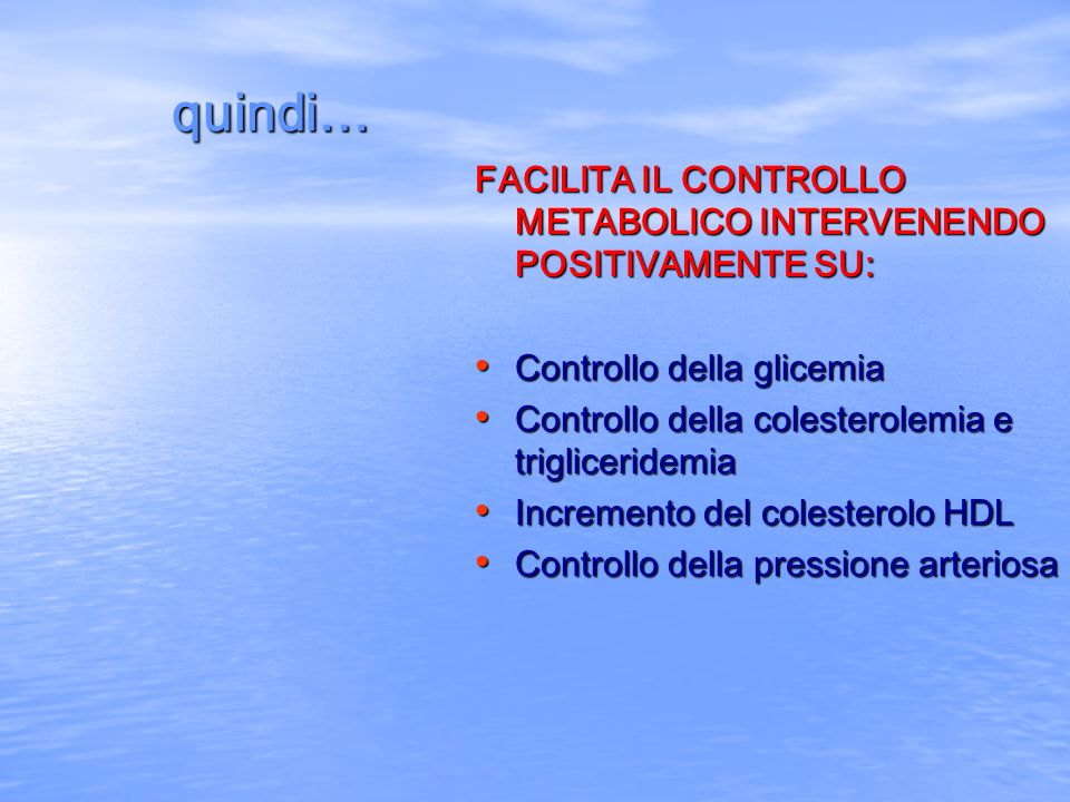 quindi… FACILITA IL CONTROLLO METABOLICO INTERVENENDO POSITIVAMENTE SU: Controllo della glicemia Controllo della glicemia Controllo della colesterolem