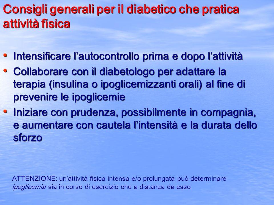 Consigli generali per il diabetico che pratica attività fisica Intensificare lautocontrollo prima e dopo lattività Intensificare lautocontrollo prima