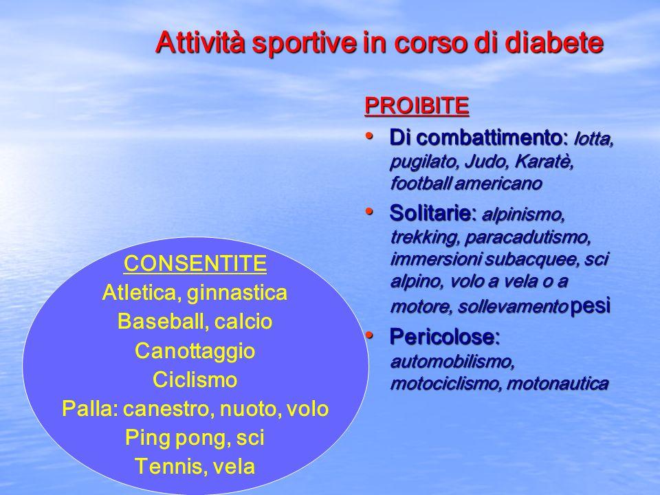 Attività sportive in corso di diabete PROIBITE Di combattimento: lotta, pugilato, Judo, Karatè, football americano Di combattimento: lotta, pugilato,