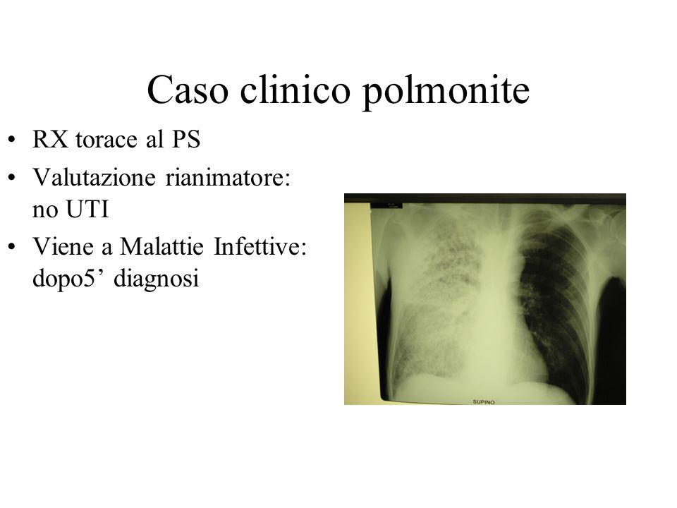 Caso clinico polmonite RX torace al PS Valutazione rianimatore: no UTI Viene a Malattie Infettive: dopo5 diagnosi