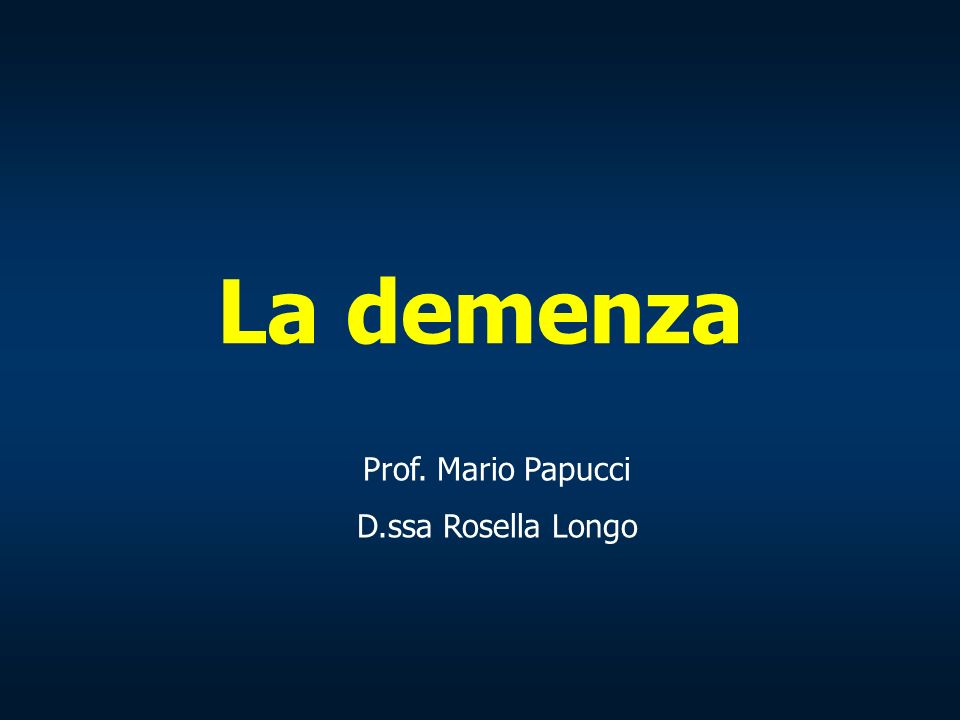 Prof. Mario Papucci D.ssa Rosella Longo La demenza