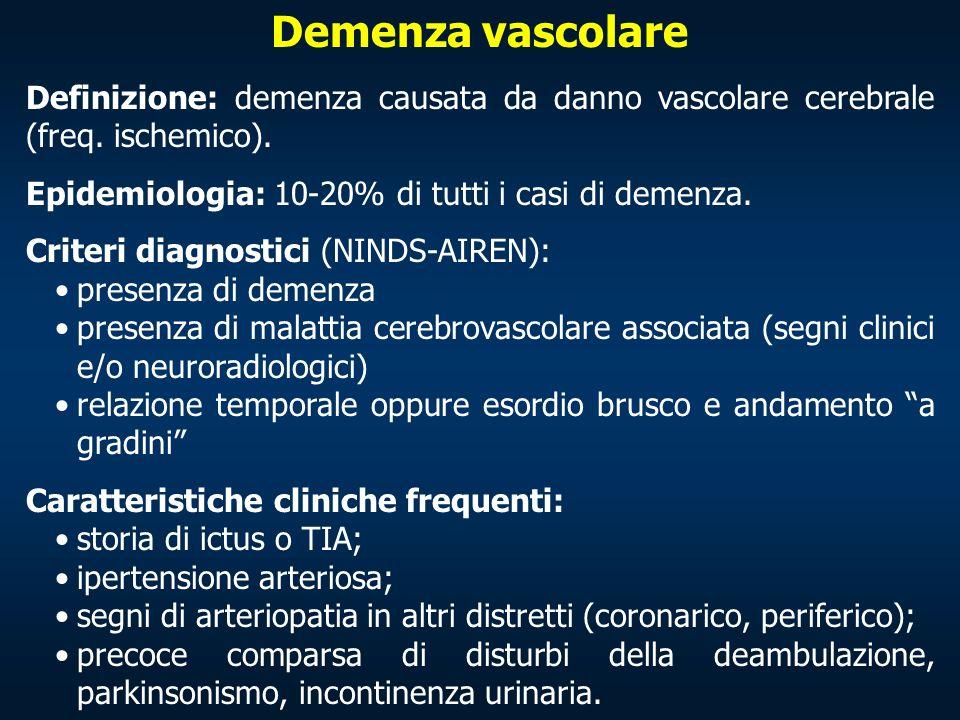 Demenza vascolare Definizione: demenza causata da danno vascolare cerebrale (freq. ischemico). Epidemiologia: 10-20% di tutti i casi di demenza. Crite