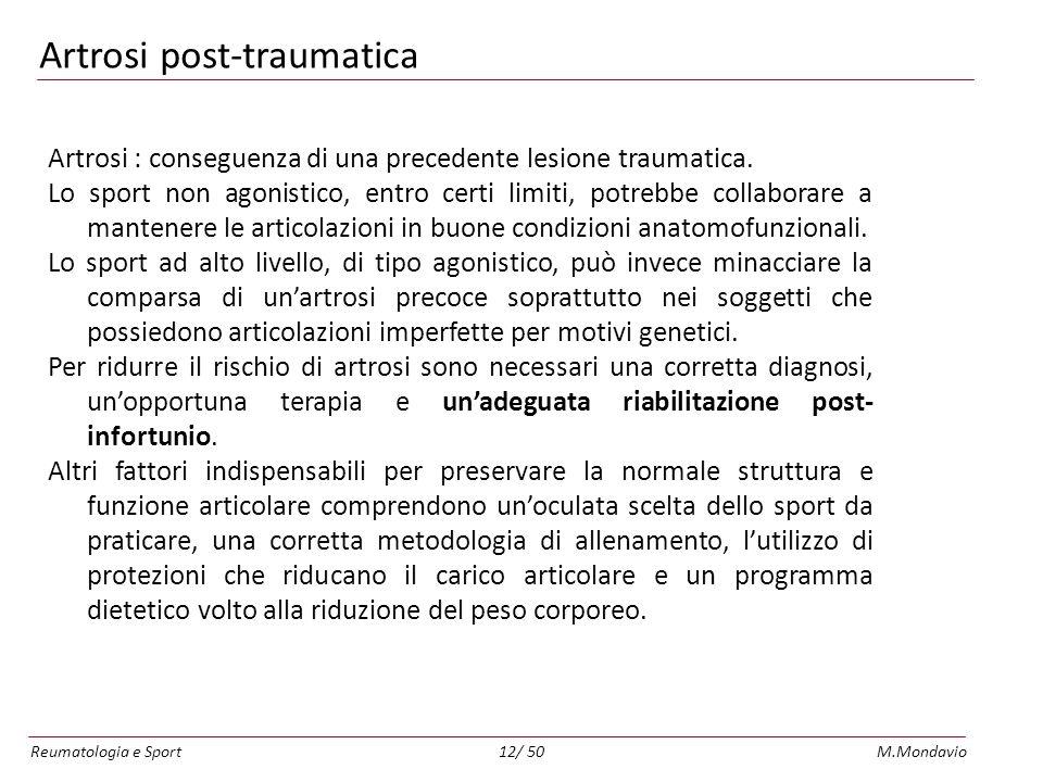 Reumatologia e SportM.Mondavio12/ 50 Artrosi post-traumatica Artrosi : conseguenza di una precedente lesione traumatica.