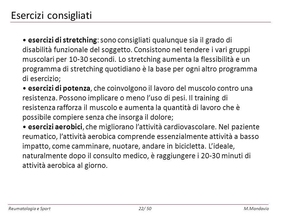 Reumatologia e SportM.Mondavio22/ 50 Esercizi consigliati esercizi di stretching: sono consigliati qualunque sia il grado di disabilità funzionale del soggetto.