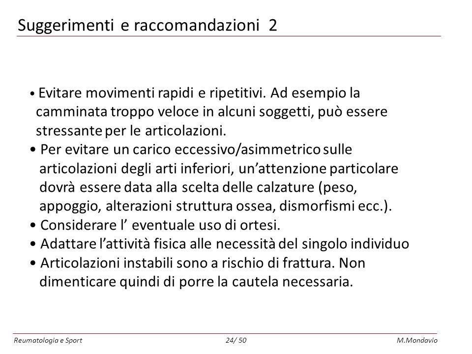 Reumatologia e SportM.Mondavio24/ 50 Suggerimenti e raccomandazioni 2 Evitare movimenti rapidi e ripetitivi.