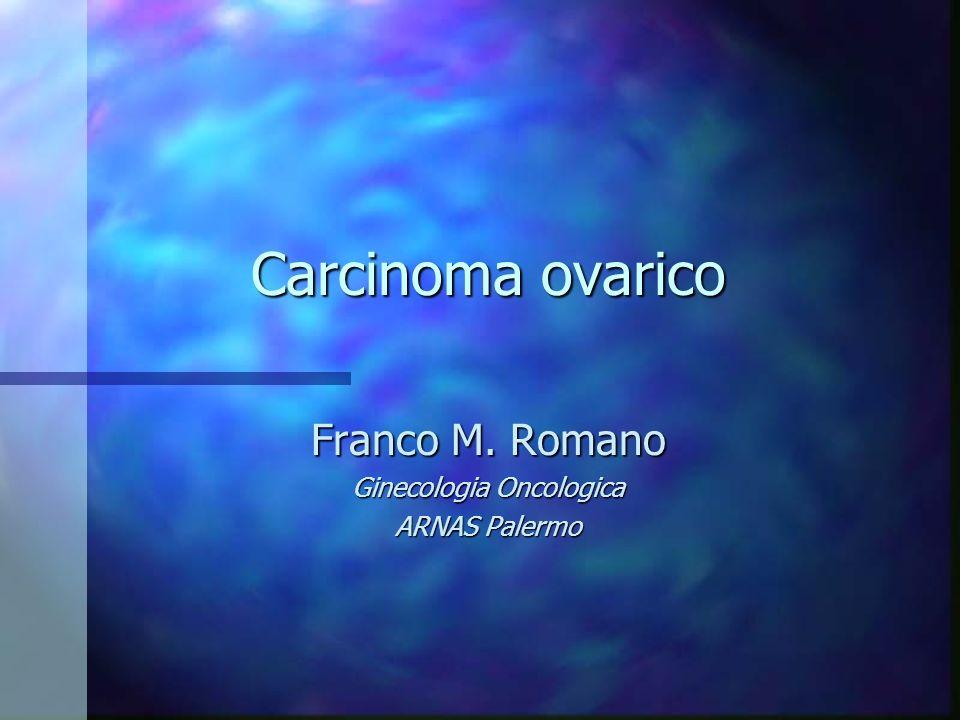 Carcinoma ovarico Franco M. Romano Ginecologia Oncologica ARNAS Palermo