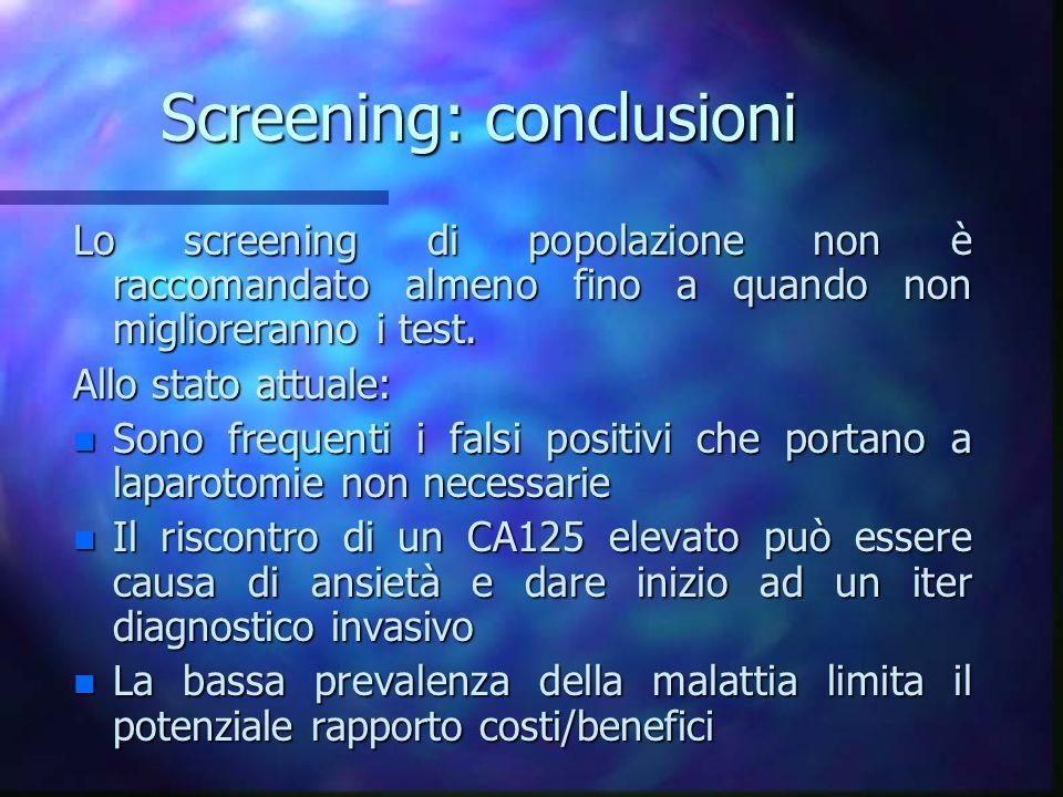 Screening: conclusioni Lo screening di popolazione non è raccomandato almeno fino a quando non miglioreranno i test. Allo stato attuale: n Sono freque