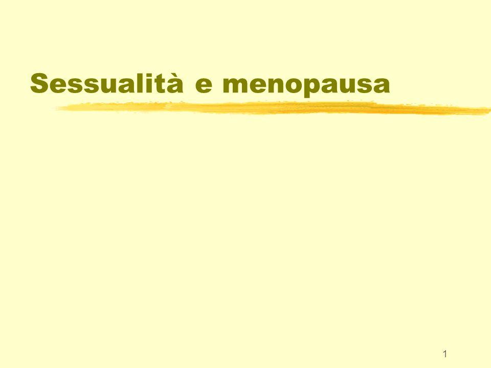 32 Sessualità e menopausa zLa comorbidità con molti sintomi fisici e psicologici connessi alla carenza ormonale e ai fenomeni più generali di invecchiamento sembra condizionare il ciclo della risposta sessuale nella donna in postmenopausa.