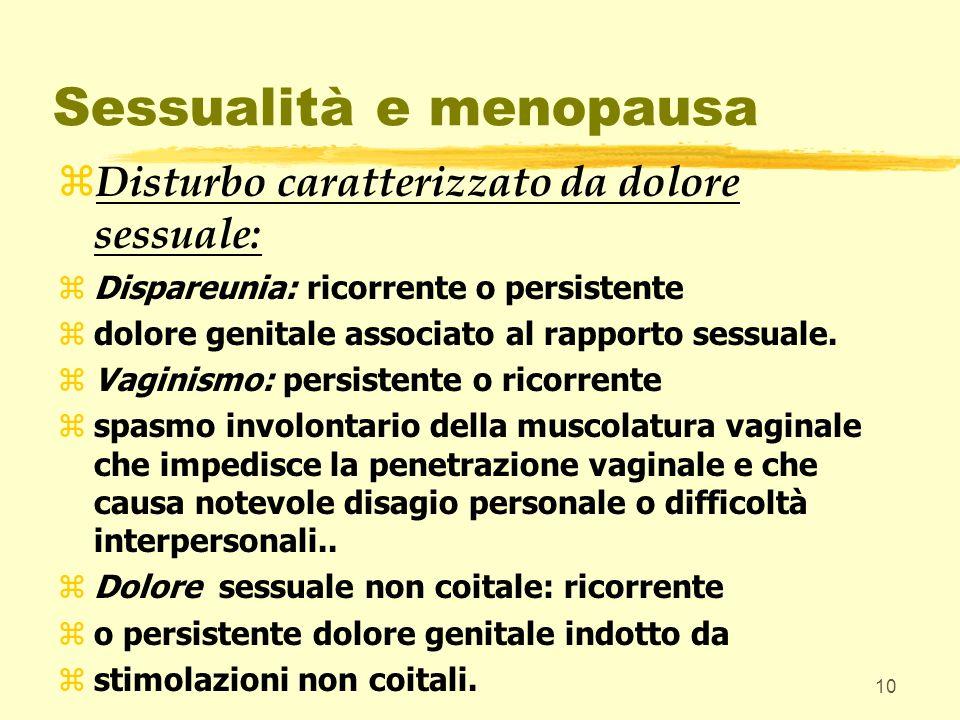 10 Sessualità e menopausa Disturbo caratterizzato da dolore sessuale: zDispareunia: ricorrente o persistente zdolore genitale associato al rapporto se