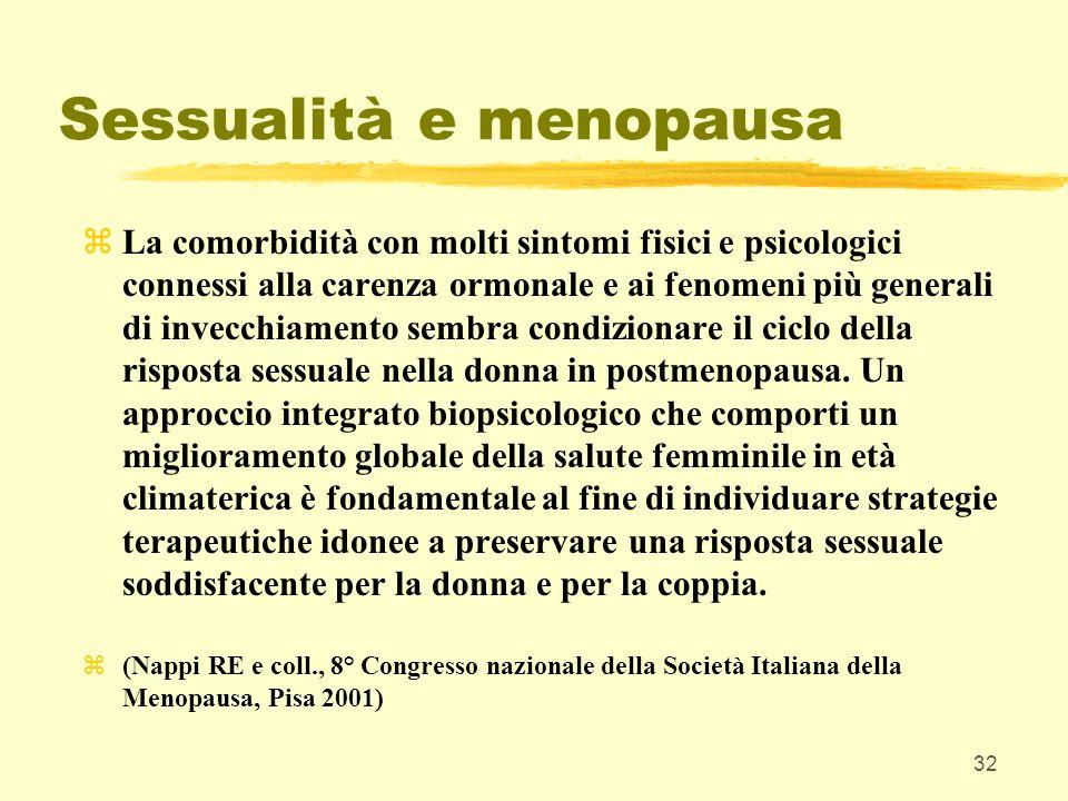 32 Sessualità e menopausa zLa comorbidità con molti sintomi fisici e psicologici connessi alla carenza ormonale e ai fenomeni più generali di invecchi