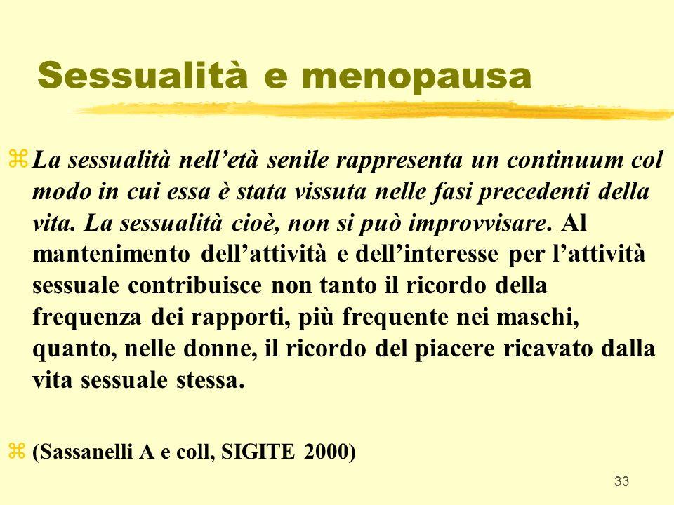 33 Sessualità e menopausa zLa sessualità nelletà senile rappresenta un continuum col modo in cui essa è stata vissuta nelle fasi precedenti della vita