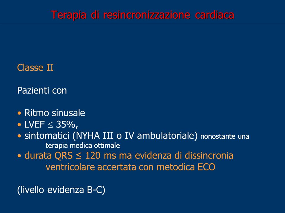 Terapia di resincronizzazione cardiaca Classe II Pazienti con Ritmo sinusale LVEF 35%, sintomatici (NYHA III o IV ambulatoriale) nonostante una terapi