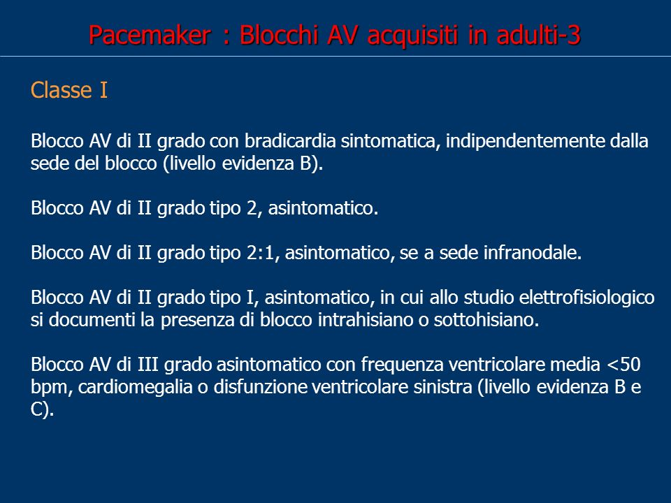 Pacemaker : Blocchi AV acquisiti in adulti-3 Classe I Blocco AV di II grado con bradicardia sintomatica, indipendentemente dalla sede del blocco (livello evidenza B).