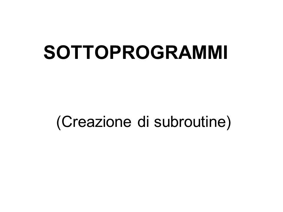 (Creazione di subroutine) SOTTOPROGRAMMI