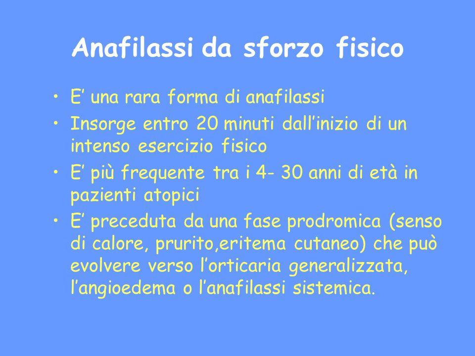 Anafilassi da sforzo fisico E una rara forma di anafilassi Insorge entro 20 minuti dallinizio di un intenso esercizio fisico E più frequente tra i 4-