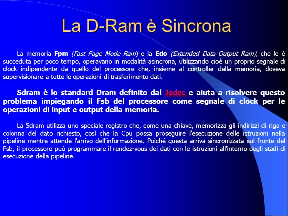 La D-Ram è Sincrona La memoria Fpm (Fast Page Mode Ram) e la Edo (Extended Data Output Ram), che le è succeduta per poco tempo, operavano in modalità