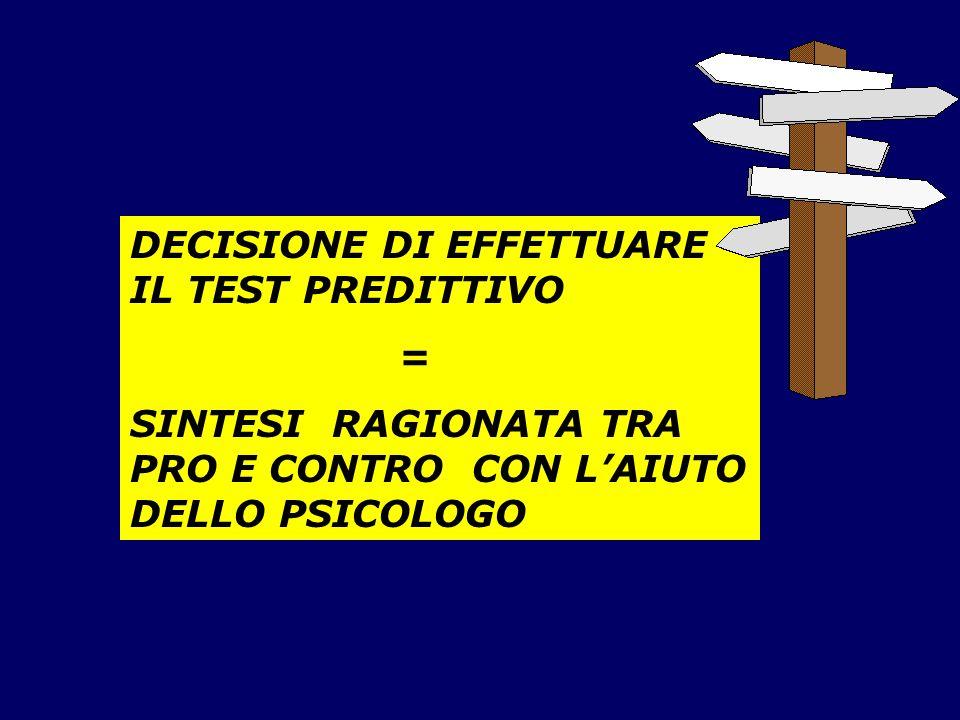 DECISIONE DI EFFETTUARE IL TEST PREDITTIVO = SINTESI RAGIONATA TRA PRO E CONTRO CON LAIUTO DELLO PSICOLOGO