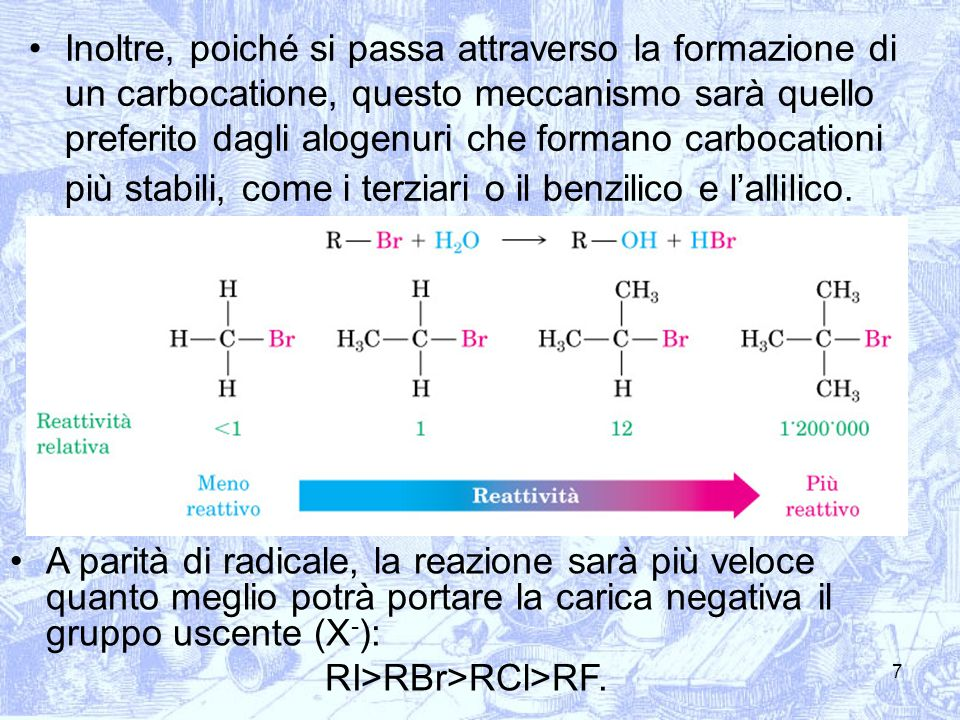 7 Inoltre, poiché si passa attraverso la formazione di un carbocatione, questo meccanismo sarà quello preferito dagli alogenuri che formano carbocatio