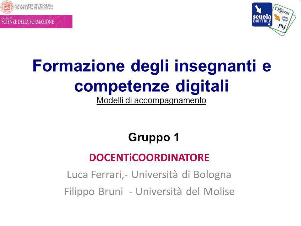 Formazione degli insegnanti e competenze digitali Modelli di accompagnamento DOCENTiCOORDINATORE Luca Ferrari,- Università di Bologna Filippo Bruni -