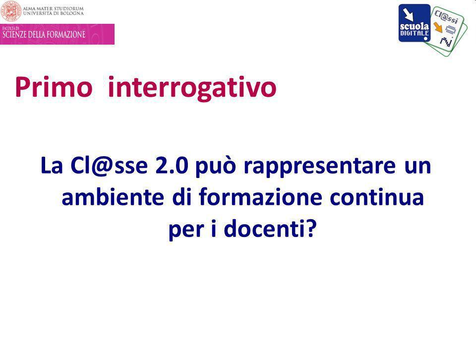 Primo interrogativo La Cl@sse 2.0 può rappresentare un ambiente di formazione continua per i docenti?
