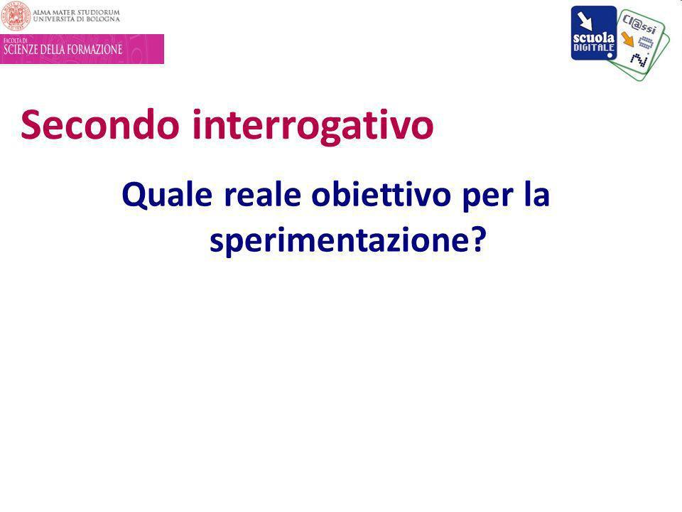 Secondo interrogativo Quale reale obiettivo per la sperimentazione?