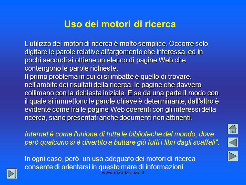 www.maddalenad.it Uso dei motori di ricerca L utilizzo dei motori di ricerca è molto semplice.