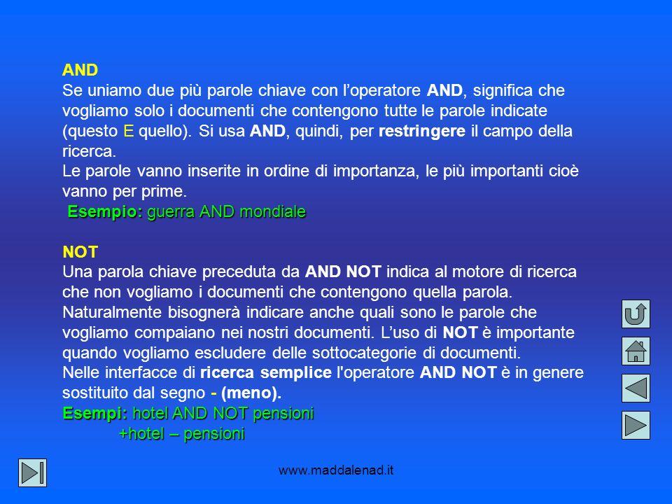 www.maddalenad.it AND Se uniamo due più parole chiave con loperatore AND, significa che vogliamo solo i documenti che contengono tutte le parole indicate (questo E quello).