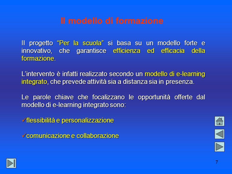 7 Il progetto Per la scuola si basa su un modello forte e innovativo, che garantisce efficienza ed efficacia della formazione.