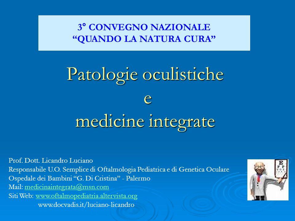 Patologie oculistiche e medicine integrate Prof. Dott. Licandro Luciano Responsabile U.O. Semplice di Oftalmologia Pediatrica e di Genetica Oculare Os