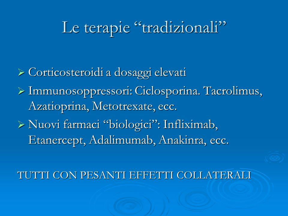 Le terapie tradizionali Corticosteroidi a dosaggi elevati Corticosteroidi a dosaggi elevati Immunosoppressori: Ciclosporina. Tacrolimus, Azatioprina,