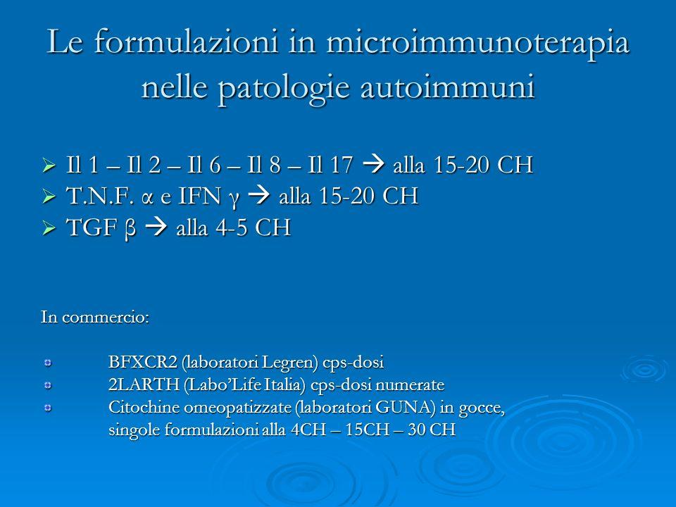 Le formulazioni in microimmunoterapia nelle patologie autoimmuni Il 1 – Il 2 – Il 6 – Il 8 – Il 17 alla 15-20 CH Il 1 – Il 2 – Il 6 – Il 8 – Il 17 all
