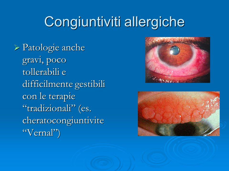 Congiuntiviti allergiche Patologie anche gravi, poco tollerabili e difficilmente gestibili con le terapie tradizionali (es. cheratocongiuntivite Verna