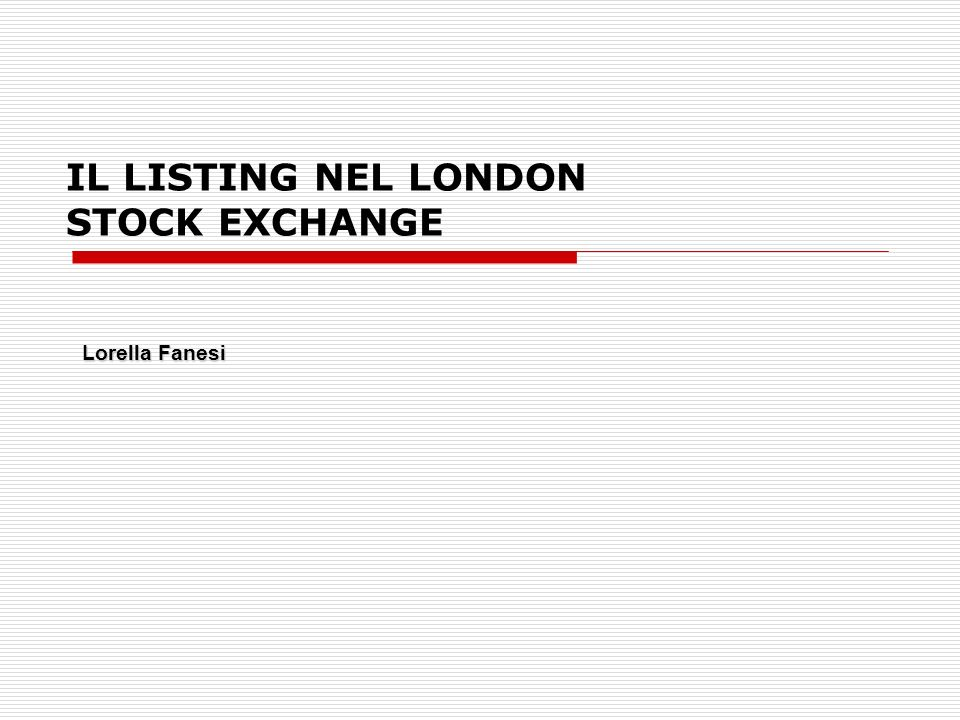 IL LISTING NEL LONDON STOCK EXCHANGE Lorella Fanesi