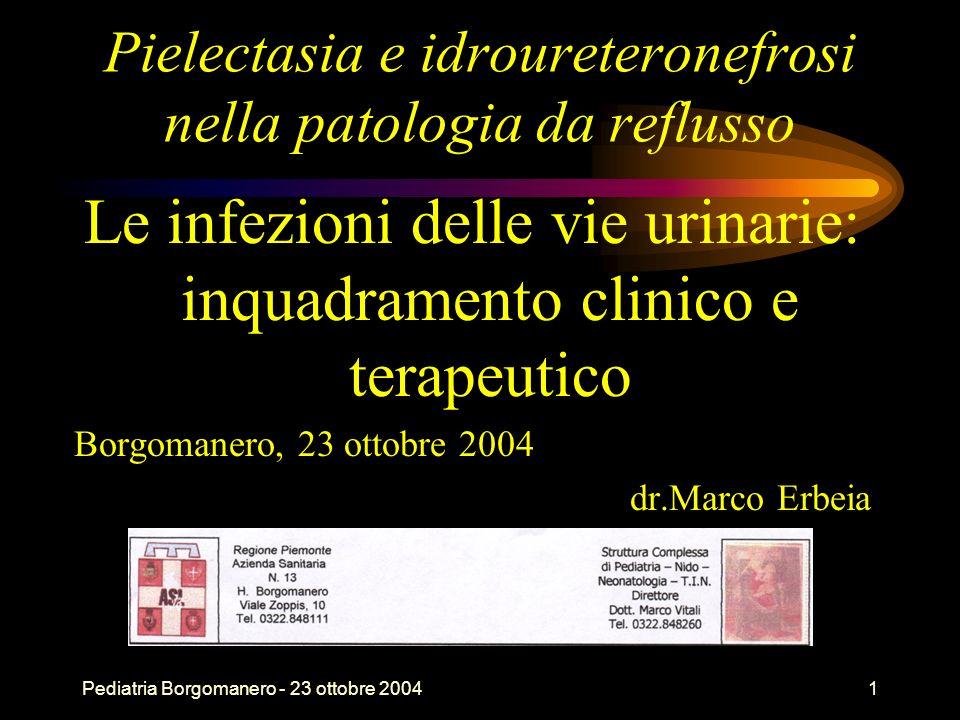 Pediatria Borgomanero - 23 ottobre 20041 Pielectasia e idroureteronefrosi nella patologia da reflusso Le infezioni delle vie urinarie: inquadramento c