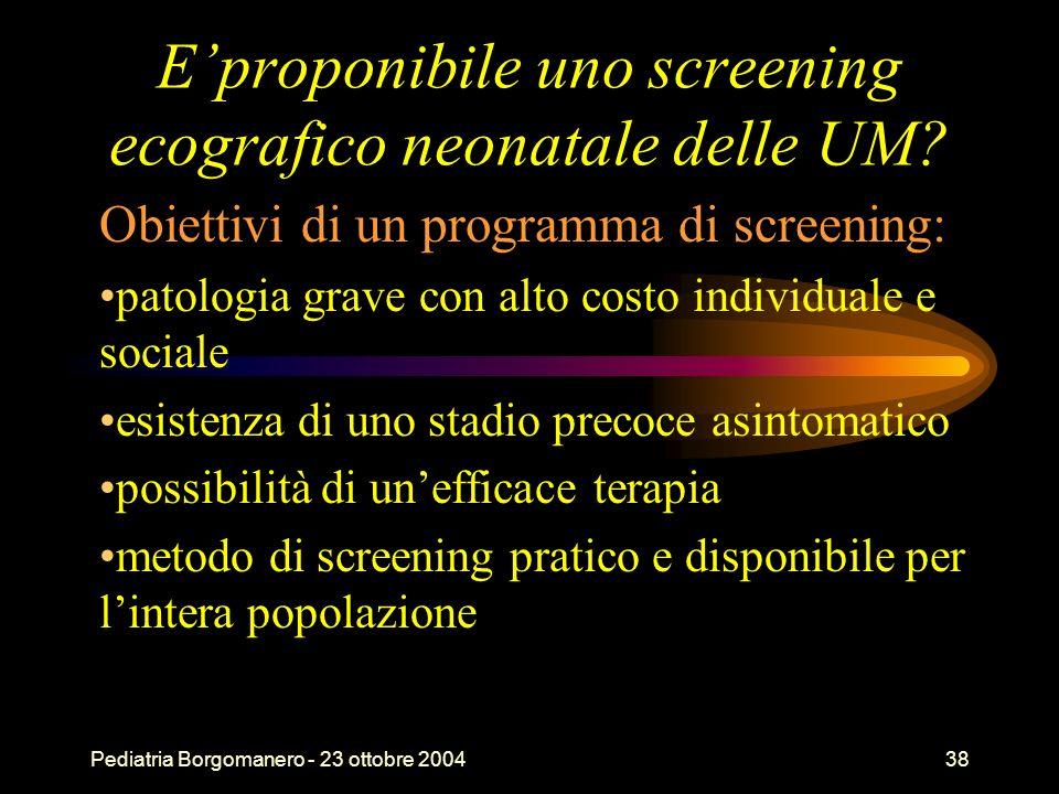 Pediatria Borgomanero - 23 ottobre 200438 Eproponibile uno screening ecografico neonatale delle UM? Obiettivi di un programma di screening: patologia