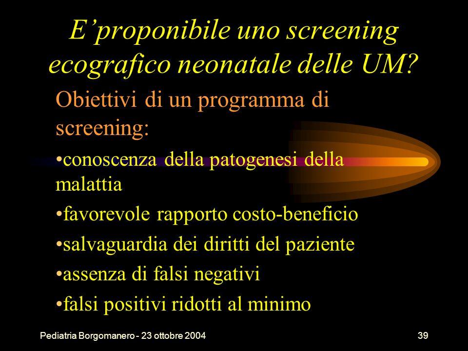 Pediatria Borgomanero - 23 ottobre 200439 Eproponibile uno screening ecografico neonatale delle UM? Obiettivi di un programma di screening: conoscenza