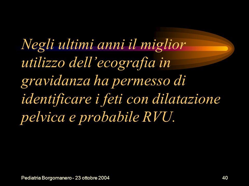 Pediatria Borgomanero - 23 ottobre 200440 Negli ultimi anni il miglior utilizzo dellecografia in gravidanza ha permesso di identificare i feti con dil