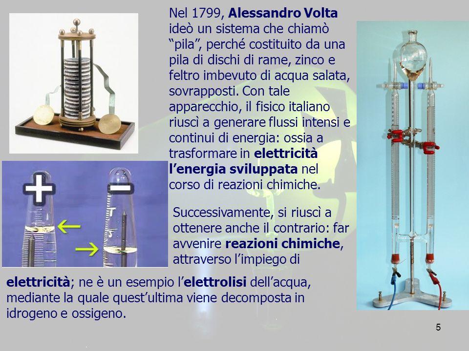 5 Nel 1799, Alessandro Volta ideò un sistema che chiamò pila, perché costituito da una pila di dischi di rame, zinco e feltro imbevuto di acqua salata, sovrapposti.