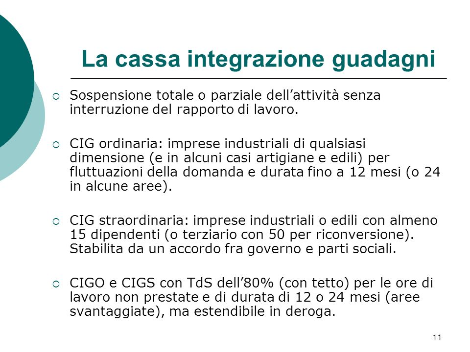 11 La cassa integrazione guadagni Sospensione totale o parziale dellattività senza interruzione del rapporto di lavoro. CIG ordinaria: imprese industr