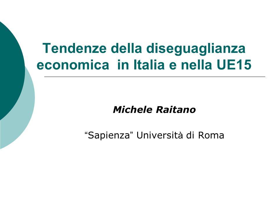 Tendenze della diseguaglianza economica in Italia e nella UE15 Michele Raitano Sapienza Universit à di Roma