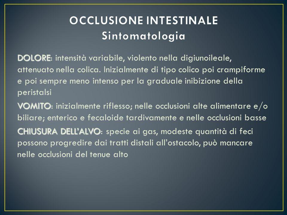 DOLORE DOLORE: intensità variabile, violento nella digiunoileale, attenuato nella colica. Inizialmente di tipo colico poi crampiforme e poi sempre men