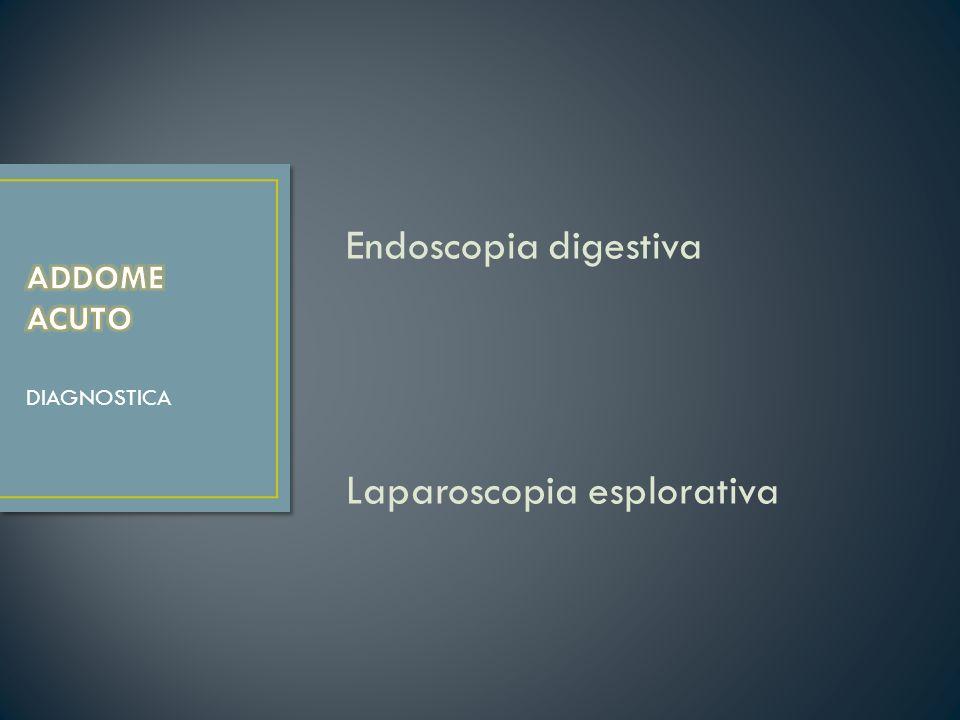 Endoscopia digestiva Laparoscopia esplorativa DIAGNOSTICA