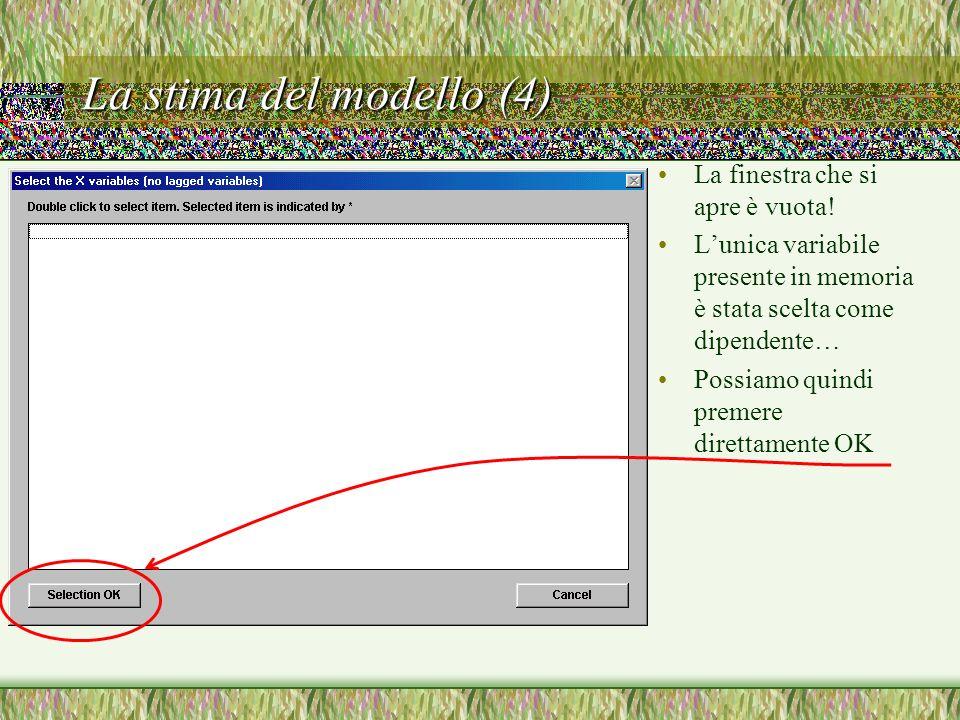 La stima del modello (5) Si apre unaltra finestra che consente di inserire nellequazione valori ritardati della variabile dipendente Il modello di estrapolazione della tendenza non comprende variabili ritardate Proseguiamo quindi con OK senza selezionare alcuna variabile