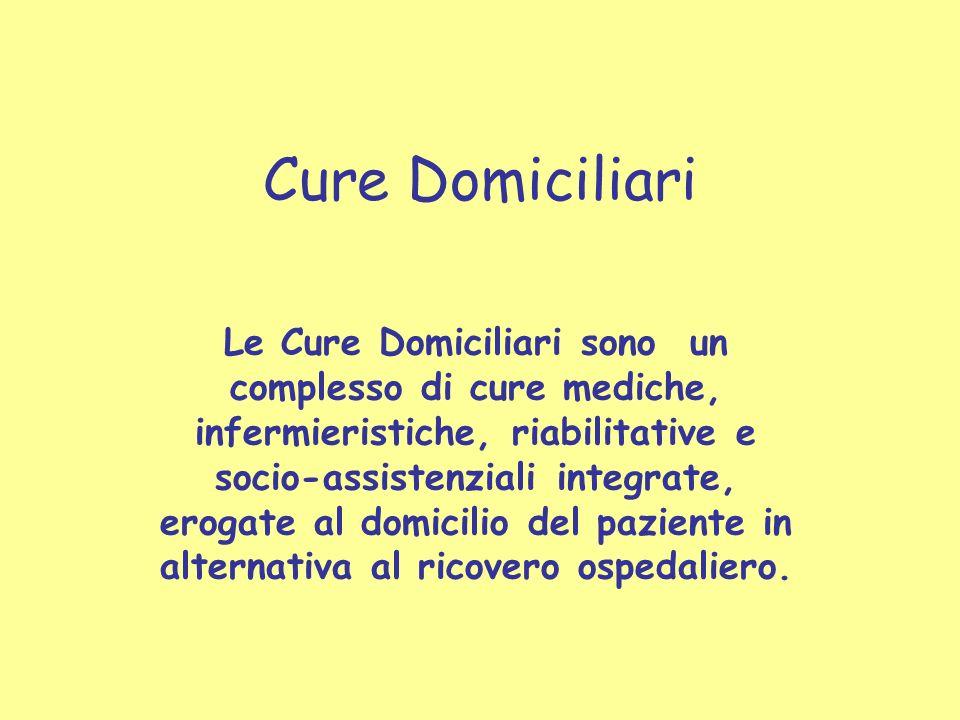 Cure Domiciliari Le Cure Domiciliari sono un complesso di cure mediche, infermieristiche, riabilitative e socio-assistenziali integrate, erogate al domicilio del paziente in alternativa al ricovero ospedaliero.