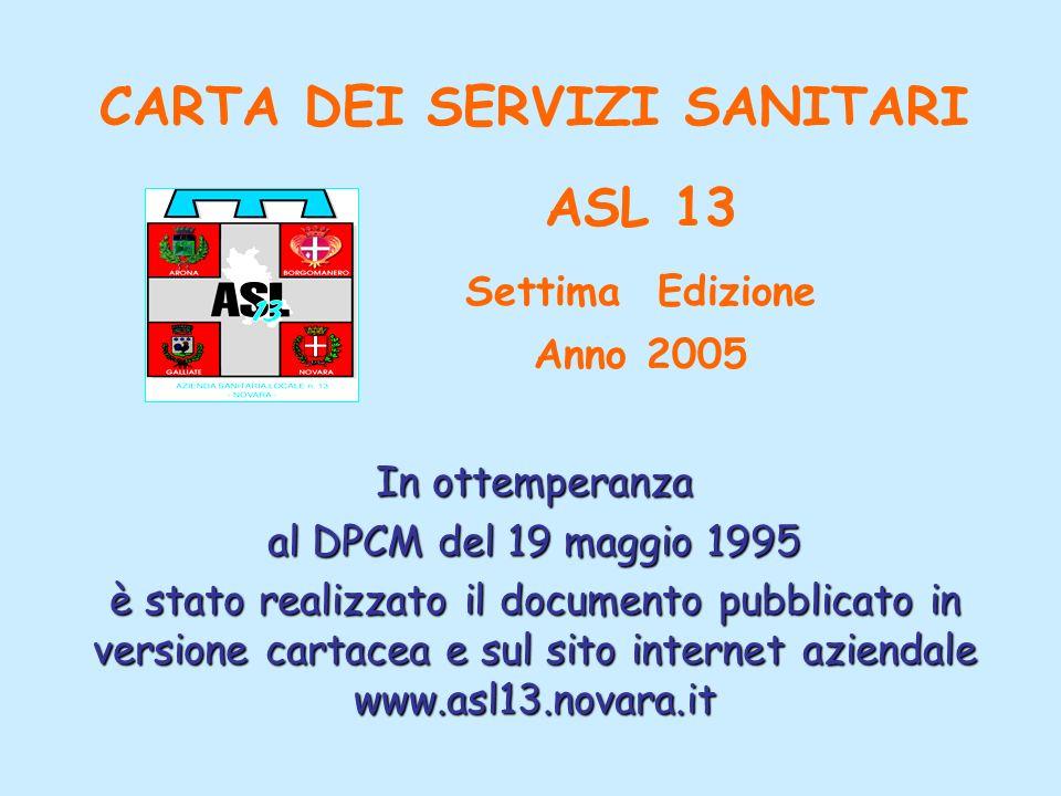 CARTA DEI SERVIZI SANITARI ASL 13 Settima Edizione Anno 2005 In ottemperanza al DPCM del 19 maggio 1995 è stato realizzato il documento pubblicato in versione cartacea e sul sito internet aziendale www.asl13.novara.it