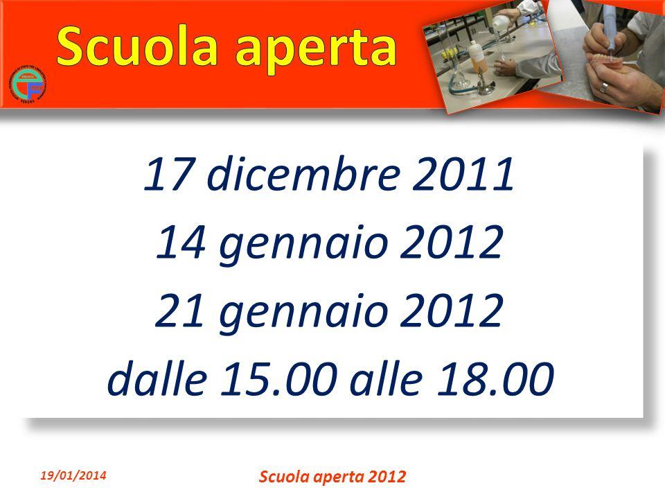17 dicembre 2011 14 gennaio 2012 21 gennaio 2012 dalle 15.00 alle 18.00 17 dicembre 2011 14 gennaio 2012 21 gennaio 2012 dalle 15.00 alle 18.00 19/01/2014 Scuola aperta 2012