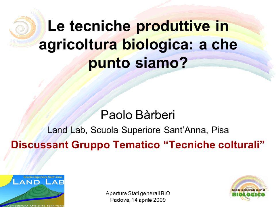 Apertura Stati generali BIO Padova, 14 aprile 2009 Le tecniche produttive in agricoltura biologica: a che punto siamo.