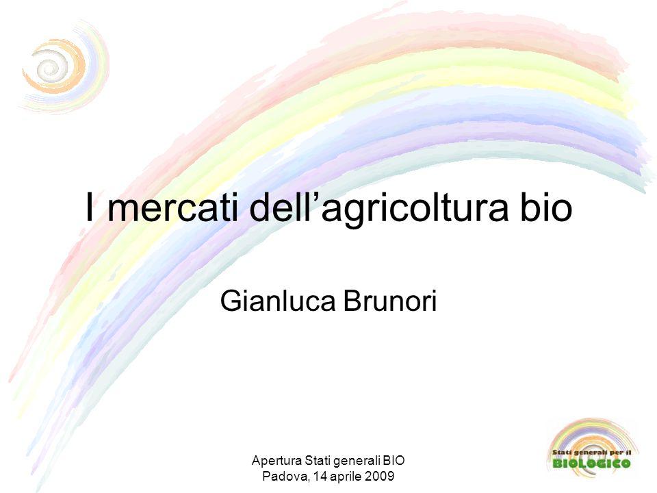 I mercati dellagricoltura bio Gianluca Brunori Apertura Stati generali BIO Padova, 14 aprile 2009